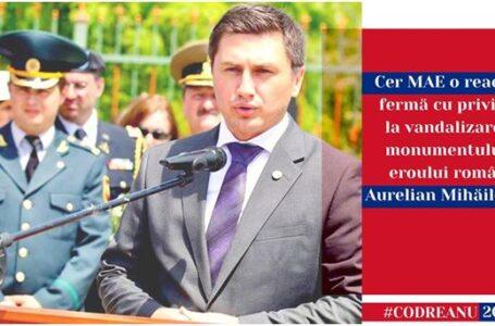 """Constantin Codreanu: """"Cer ministrului afacerilor externe o reacție fermă cu privire la vandalizarea Monumentului Eroului Român Aurelian Mihăilescu"""""""